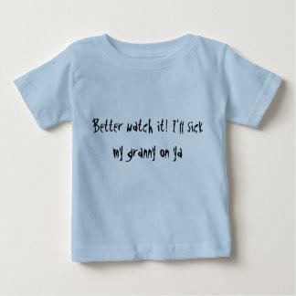 Better watch it! I'll sick my granny on ya infant Baby T-Shirt