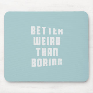 Better weird than boring mouse pad