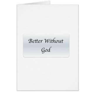 Better Without God Greeting Cards