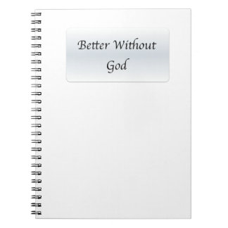 Better Without God Spiral Note Books