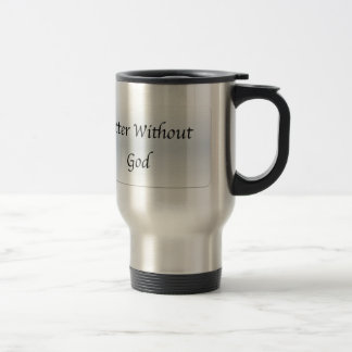 Better Without God Stainless Steel Travel Mug