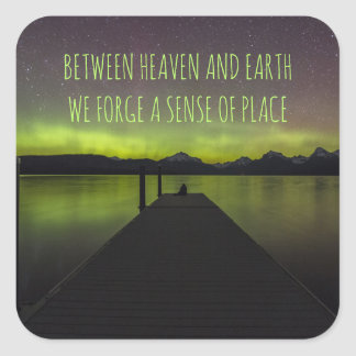 Between Heaven And Earth We Forge A Sense Of Place Square Sticker