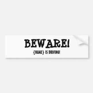 BEWARE!!! BUMPER STICKER