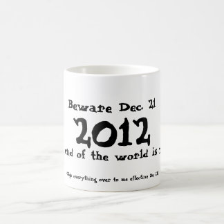 Beware Dec. 21, 2012 Coffee Mug
