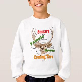 Beware female hunters coming funny Hunting Sweatshirt