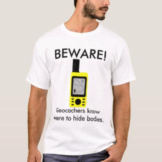 BEWARE!, Geocachers know where to hide bodies T-Shirt
