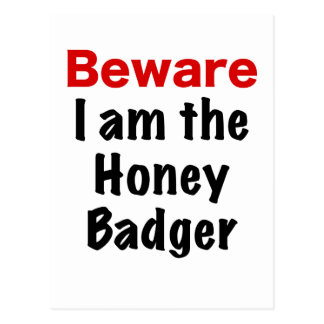 Beware I am the Honey Badger Postcard