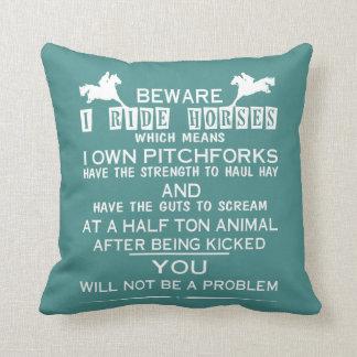 Beware I ride Horses Cushion