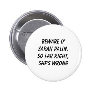 Beware o' Sarah Palin.So far right, she's wrong Pins