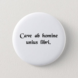 Beware of anyone who has just one book. 6 cm round badge
