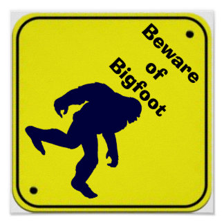 Beware of Bigfoot Sign Poster