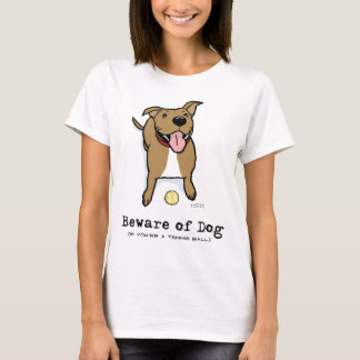 Beware of Dog (if you're a tennis ball) T-Shirt