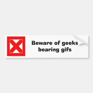 Beware of geeks bearing gifs (D) Bumper Sticker