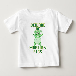 Beware of Martian Pigs! Baby T-Shirt