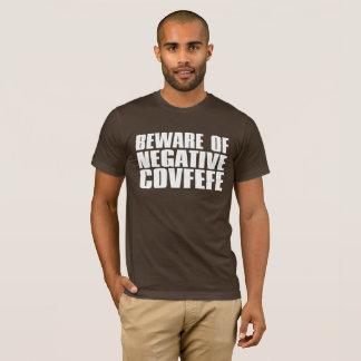 Beware of Negative Covfefe T-Shirt