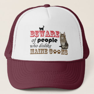 BEWARE OF PEOPLE WHO DISLIKE MAIN COONS TRUCKER HAT