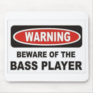 Beware Of The Bass Player Mousepad
