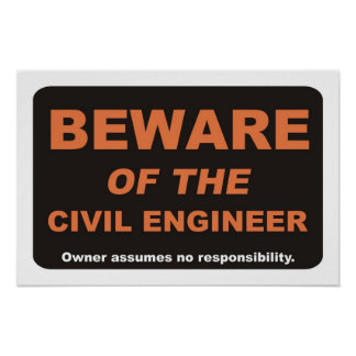 Beware of The Civil Engineer Poster
