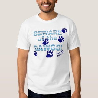 Beware of the dawgs!  Gonna walk all over YOU! Tshirt