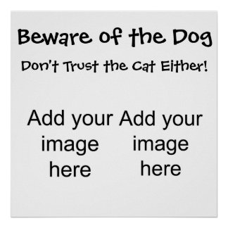 Beware of the dog. Don't trust the cat either! Print