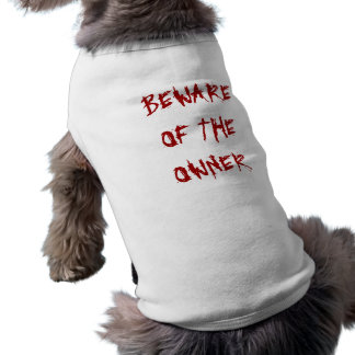Beware of the Owner Sleeveless Dog Shirt