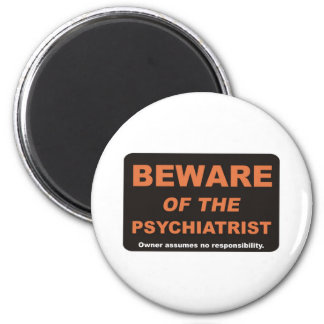 Beware of The Psychiatrist 6 Cm Round Magnet