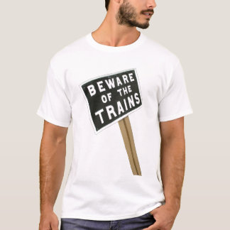 Beware of the trains T-Shirt