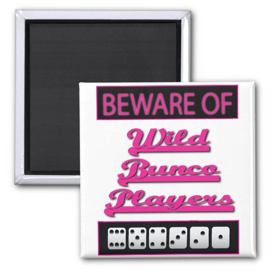 beware of wild bunco players magnet