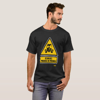 Beware: progress in progress T-Shirt