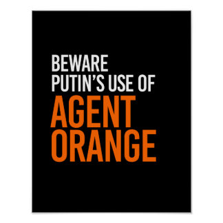 BEWARE PUTIN'S USE OF AGENT ORANGE - - white - Poster