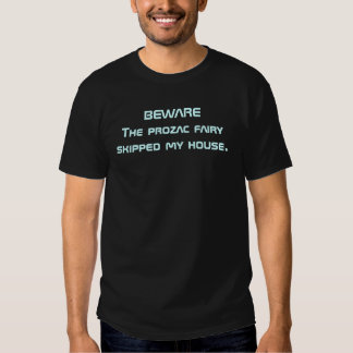 BEWARE The prozac fairy skipped my house. T-shirts