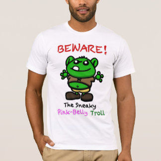 Beware!  The Sneaky Pink-Belly Troll T-Shirt
