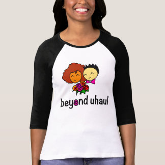 Beyond Uhaul (lesbian themed) T-Shirt