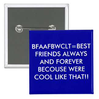BFAAFBWCLT=BEST FRIENDS ALWAYS AND FOREVER BECO... 15 CM SQUARE BADGE