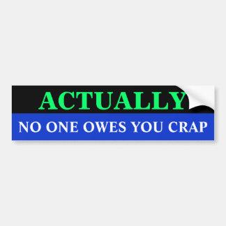 Bg_bumper, NO ONE OWES YOU CRAP, ACTUALLY Bumper Sticker