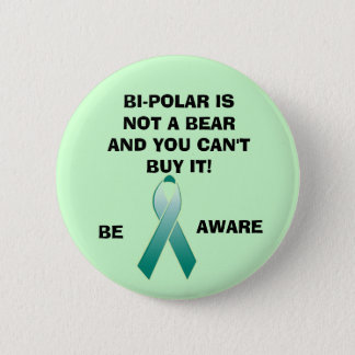 BI-POLAR IS NOT A BEAR AND YOU CAN'T B... 6 CM ROUND BADGE