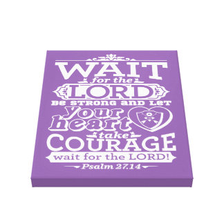 Bible verse canvas Wait for the Lord and be strong Canvas Print