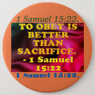 Bible verse from 1 Samuel 15:22. 6 Cm Round Badge