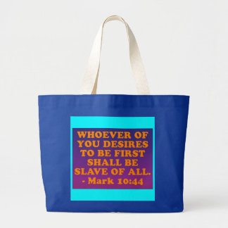 Bible verse from Mark 10:44. Large Tote Bag