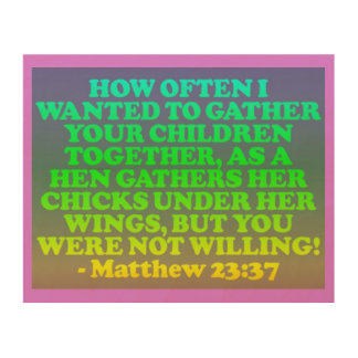 Bible verse from Matthew 23:37. Wood Canvases