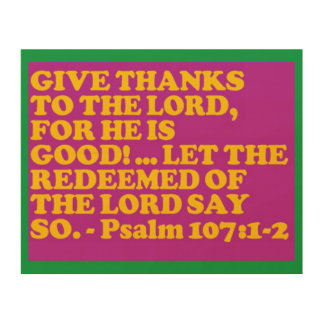 Bible verse from Psalm 107:1-2. Wood Print