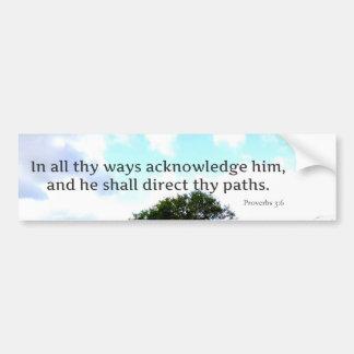 BIBLE VERSE In all thy ways acknowledge him Bumper Sticker