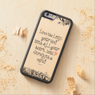 Bible Verse: Love the Lord, Heart, Soul, Strength Maple iPhone 6 Bumper