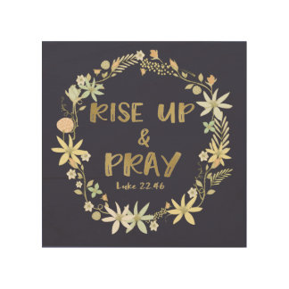 Bible Verse Quote: Rise up and Pray Wood Prints
