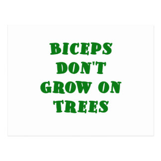 Biceps dont Grow on Trees Postcard