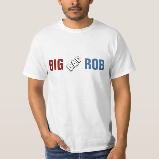 Big bad Rob T-Shirt