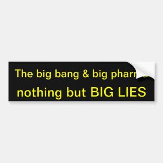 Big bang and big pharma nothing but big lies bumper sticker