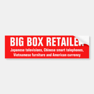BIG BOX RETAILER: only thing American is currency Car Bumper Sticker