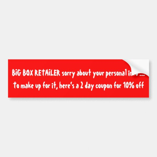 BIG BOX RETAILER sorry about your personal info .. Bumper Sticker