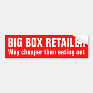 BIG BOX RETAILER: Way cheaper than eating out Bumper Sticker